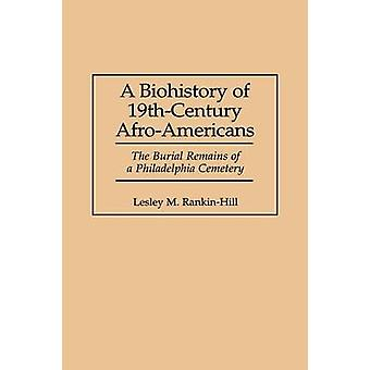 A Biohistory of 19thCentury AfroAmericans The Burial Remains of a Philadelphia Cemetery by RankinHill & Lesley M.