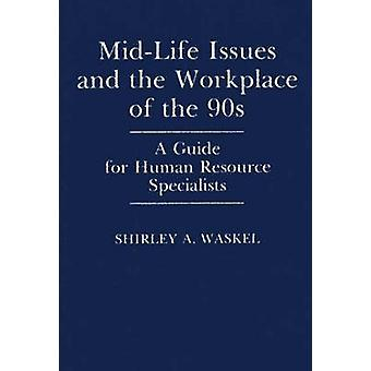 MidLife Issues and the Workplace of the 90s A Guide for Human Resource Specialists by Waskel & Shirley A.