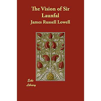The Vision of Sir Launfal by Lowell & James Russell