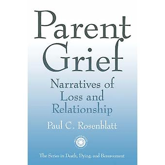 Parent Grief Narratives of Loss and Relationships by Rosenblatt & Paul C.