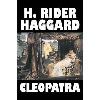 Cleopatra by H. Rider Haggard Fiction Fantasy Historical Literary by Haggard & H. Rider