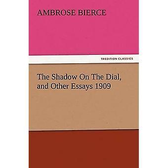 De schaduw op de wijzerplaat en andere Essays 1909 door de & Ambrose Bierce
