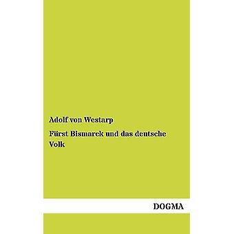 Furst Bismarck Und Das Deutsche Volk by Westarp & Adolf Von