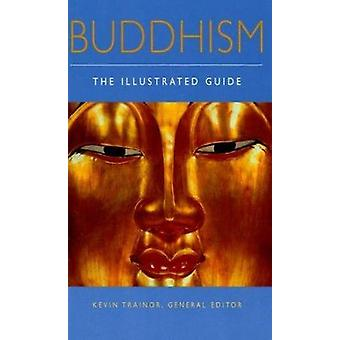 Buddhism - The Illustrated Guide by Trainor - Kevin (EDT) - 9780195173