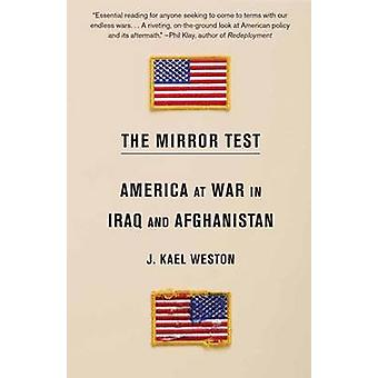 Mirror Test - America at War in Iraq and Afghanistan by J Kael Weston