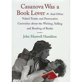 Casanova Was a Book Lover - And Other Naked Truths and Provocative Cur