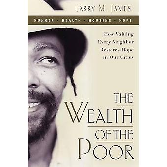 The Wealth of the Poor - How Valuing Every Neighbor Restores Hope in O