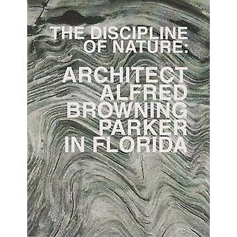 The Discipline of Nature - Architect Alfred Browning Parker in Florida