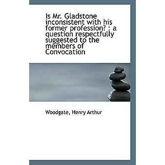 Is Mr. Gladstone Inconsistent with His Former Profession? - A Question