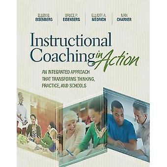 Instructional Coaching in Action - An Integrated Approach That Transfo