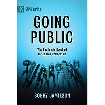 Going Public - Why Baptism Is Required for Church Membership by Bobby