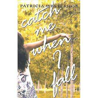 Catch Me When I Fall by Patricia Westerhof - 9781897142516 Book