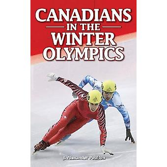 Canadians in the Winter Olympics by J. Alexander Poulton - 9781897277