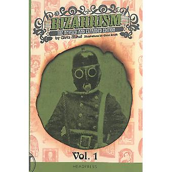 Bizarrism - The Revised and Expanded Edition by Chris Mikul - 97819093