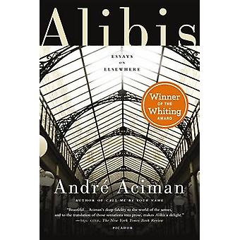 Alibis - Essays on Elsewhere by Andre Aciman - 9781250013989 Book