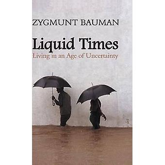 Liquid Times Living in an Age of Uncertainty by Bauman & Zygmunt