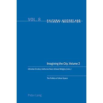 Imagining the City Politics of Urban Space v. 2 by Edited by Christian Emden & Edited by Catherine Keen & Edited by David Midgley