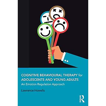 Cognitive Behavioural Therapy for Adolescents and Young Adul by Lawrence Howells