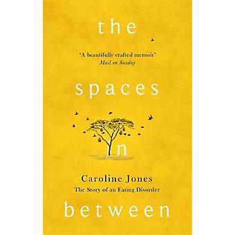 The Spaces In Between  The Story of an Eating Disorder by Caroline Jones