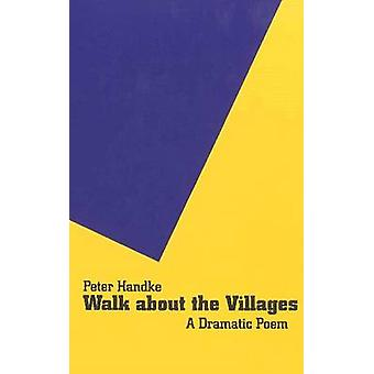 Walk About the Villages - A Dramatic Poem by Peter Handke - Michael Ro