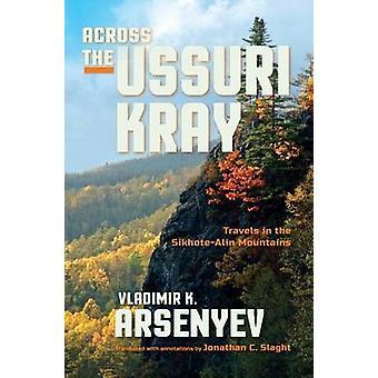 Across the Ussuri Kray Travels in the SikhoteAlin Mountains by Arsenyev & Vladimir K