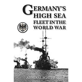 GERMANYS HIGH SEAS FLEET IN THE WORLD WAR by Scheer & Admiral Reinhard
