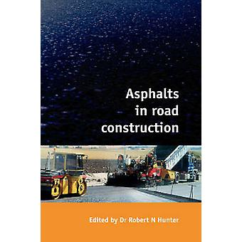 Asphalts in Road Construction by Hunter & Robert N.