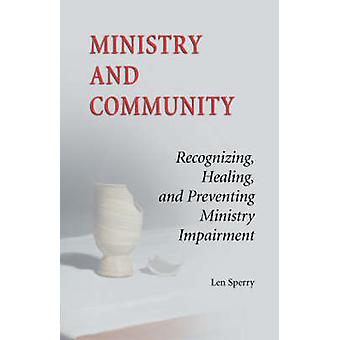 Ministry and Community Recognizing Healing and Preventing Ministry Impairment by Sperry & Len