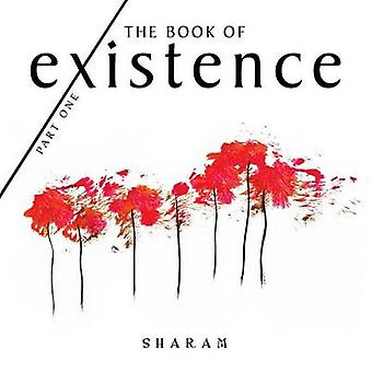 The Book of Existence Part One by Sharam