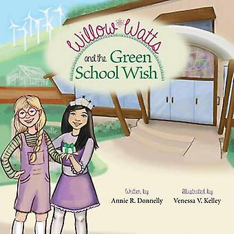 Willow Watts and the Green School Wish by Donnelly & Annie R.