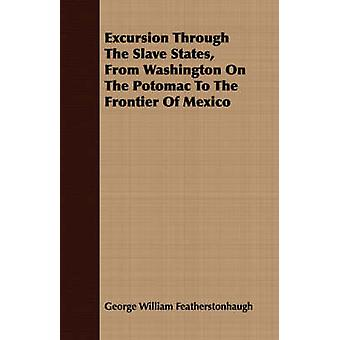 Excursion Through The Slave States From Washington On The Potomac To The Frontier Of Mexico by Featherstonhaugh & George William