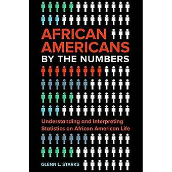 African Americans by the Numbers Understanding and Interpreting Statistics on African American Life by Starks & Glenn