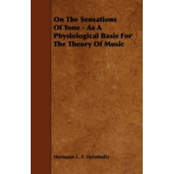 On the Sensations of Tone  As a Physiological Basis for the Theory of Music by Helmholtz & Hermann L. F.