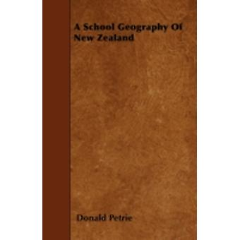 A School Geography Of New Zealand by Petrie & Donald