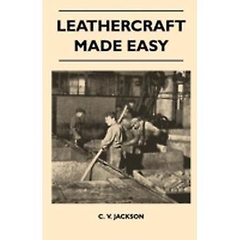 Leathercraft Made Easy by Jackson & C. V.