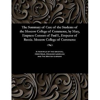 The Summary of Care of the Students of the Moscow College of Commerce by Mary Empress Consort of Paul I. Emperor of Russia. Moscow College of Commerce by Various