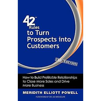 42 Rules to Turn Prospects into Customers 2nd Edition How to Build Profitable Relationships to Close More Sales and Drive More Business by Powell & Meridith Elliott