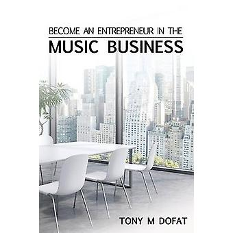 Become an Entrepreneur in The Music Business First Edition by Dofat & Tony M