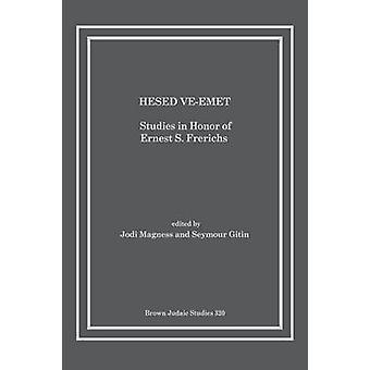 Hesed VeEmet Studies in Honor of Ernest S. Frerichs by Magness & Jodi