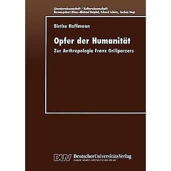 Opfer der Humanitt  Zur Anthropologie Franz Grillparzers by Hoffmann & Birthe