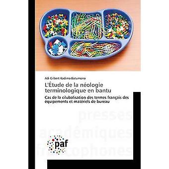 Ltude de la nologie terminologique en bantu by Kadima Batumona Adi Gilbert