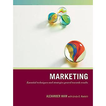 Marketing Essential Techniques and Strategies Geared Towards Results by Hiam & Alexander