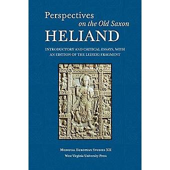 Perspectives on the Old Saxon Heliand Introductory and Critical Essays with an Edition of the Leipzig Fragment by Pakis & Valentine A.