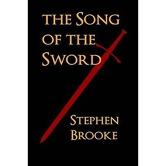 The Song of the Sword by Brooke & Stephen