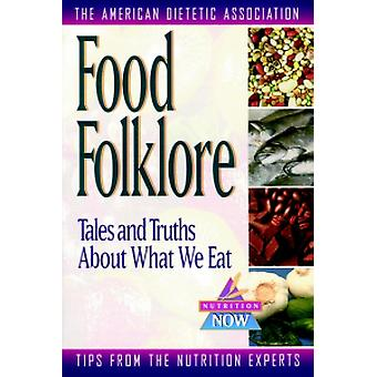 Food Folklore - Tales and Truths About What We Eat by ADA (American D