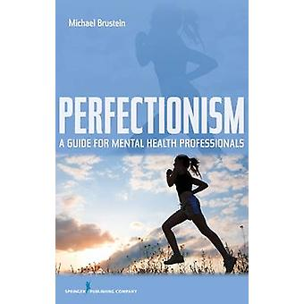 Perfectionism - A Guide for Mental Health Professionals by Michael Bru
