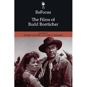 Refocus - The Films of Budd Boetticher by Gary D Rhodes - Robert Singe