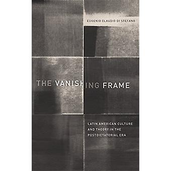 The Vanishing Frame - Latin American Culture and Theory in the Postdic