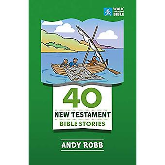 40 New Testament Bible Stories by Andy Robb - 9781782599432 Book