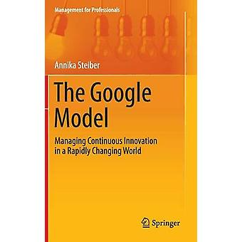 The Google Model - Managing Continuous Innovation in a Rapidly Changin